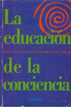 RECENSIÓN SOBRE EL LIBRO LA EDUCACIÓN DE LA CONCIENCIA de Philip S. Cang, Nina Lynn Meyerhoff, DorothyJ.Maver.