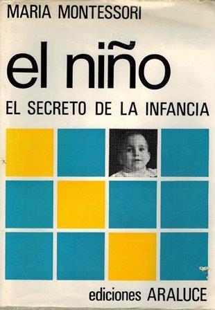 RECENCIÓN DEL LIBRO EL NIÑO EL SECRETO DE LA INFANCIA de María Montessori.